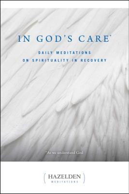 In God's Care: Daily Meditations on Spirituality in Recovery (Hazelden Meditations) Cover Image