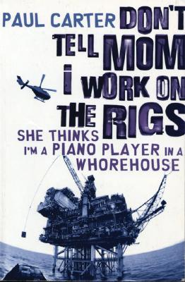 Don't Tell Mom I Work on the Rigs: She Thinks I'm a Piano Player in a Whorehouse Cover Image
