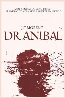 El Dr. Aníbal ¿un Caníbal de Monterrey? O El Último Condenado a Muerte En México Cover Image