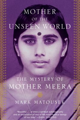 Mother of the Unseen World: The Mystery of Mother Meera Cover Image