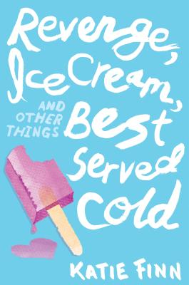 Revenge, Ice Cream, and Other Things Best Served Cold (A Broken Hearts & Revenge Novel #2) Cover Image