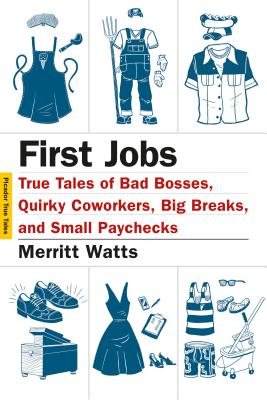 First Jobs: True Tales of Bad Bosses, Quirky Coworkers, Big Breaks, and Small Paychecks (Picador True Tales) Cover Image