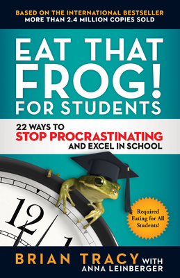 Eat That Frog! for Students: 22 Ways to Stop Procrastinating and Excel in School Cover Image