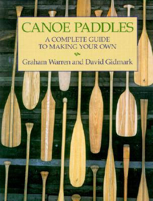 Canoe Paddles: A Complete Guide to Making Your Own Cover Image