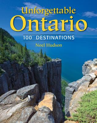 Unforgettable Ontario: 100 Destinations Cover Image