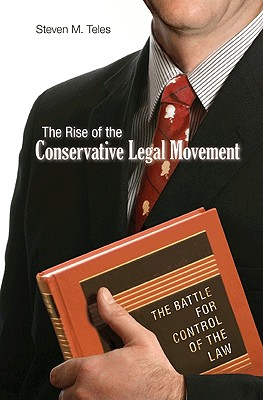 The Rise of the Conservative Legal Movement: The Battle for Control of the Law (Princeton Studies in American Politics: Historical #128) Cover Image