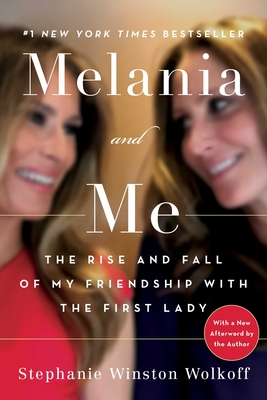 Melania and Me: The Rise and Fall of My Friendship with the First Lady Cover Image