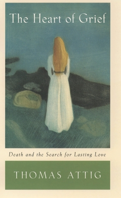 The Heart of Grief: Death and the Search for Lasting Love Cover Image