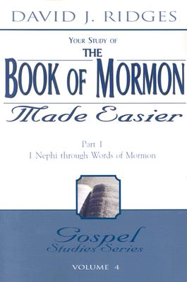 The Book of Mormon Made Easier: Part 1: 1 Nephi Through Words of Mormon (Gospel Studies Series #4) Cover Image