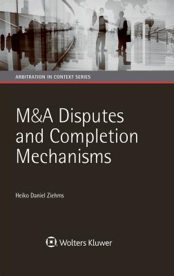 M&A Disputes and Completion Mechanisms (Arbitration in Context) Cover Image