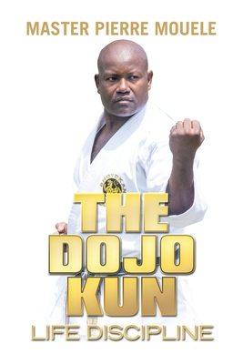 The Dojo Kun: Life Dicipline Cover Image