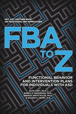 FBA to Z: Functional Behavior and Intervention Plans for Individuals with ASD Cover Image