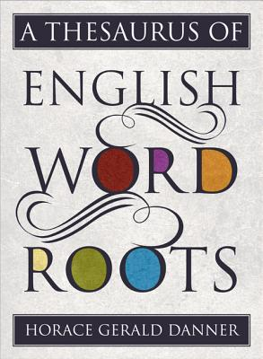 A Thesaurus of English Word Roots Cover Image