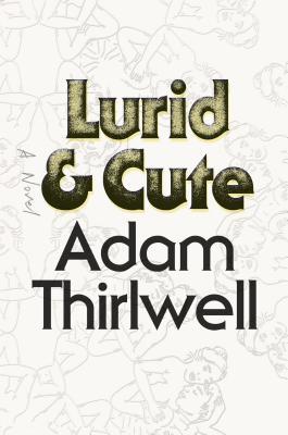 Lurid & Cute: A Novel Cover Image