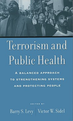Terrorism and Public Health: A Balanced Approach to Strengthening Systems and Protecting People Cover Image