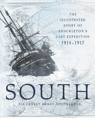 South: The Illustrated Story of Shackleton's Last Expedition 1914-1917 Cover Image