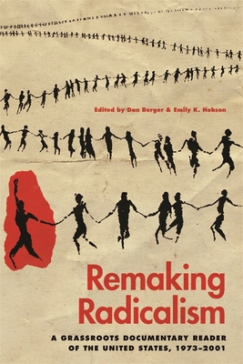 Remaking Radicalism: A Grassroots Documentary Reader of the United States, 1973-2001 (Since 1970: Histories of Contemporary America) Cover Image
