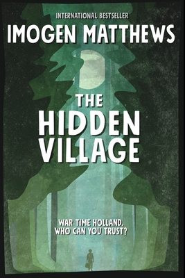 The Hidden Village: A Gripping and Unforgettable Story of Survival set in WW2 Holland Cover Image