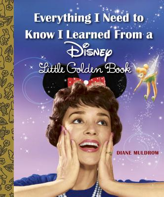 Everything I Need to Know I Learned From a Disney Little Golden Book (Disney) Cover Image
