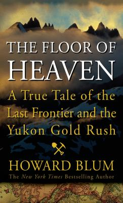 The Floor of Heaven: A True Tale of the American West and the Yukon Gold Rush Cover Image