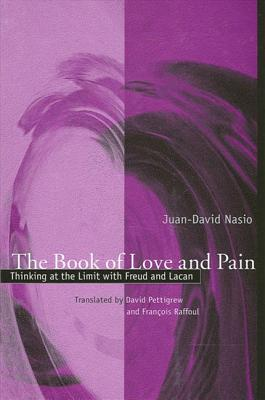 The Book of Love and Pain: Thinking at the Limit with Freud and Lacan Cover Image