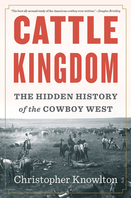 Cattle Kingdom: The Hidden History of the Cowboy West Cover Image