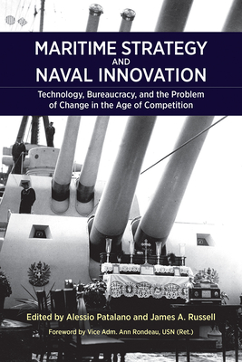 Maritime Strategy and Naval Innovation: Technology, Bureaucracy, and the Problem of Change in the Age of Competition Cover Image