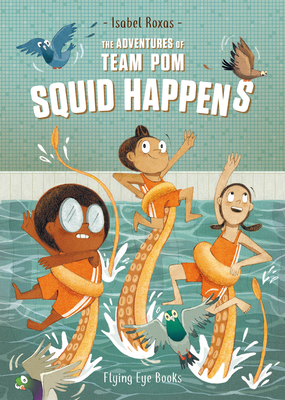 The Adventures of Team Pom: Squid Happens: Book 1 Cover Image