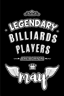 Legendary Billiards Players are born in May: Blank Lined 6x9 Billiards Players Journal/Notebooks as Appreciation day, Birthday, Welcome, Farewell, Tha Cover Image