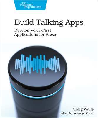 Build Talking Apps: Creating Voice-First, Hands-Free User Experiences Cover Image
