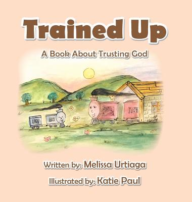 Trained Up: A Book about Trusting God Cover Image