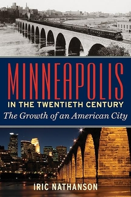 Minneapolis in the Twentieth Century: The Growth of an American City Cover Image