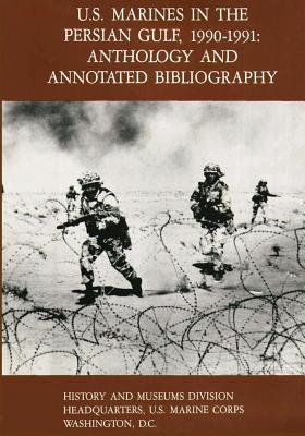 U.S. Marines in the Persian Gulf, 1990-1991: Anthology and Annotated Bibliography Cover Image