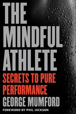 The Mindful Athlete: Secrets to Peak Performance Cover Image