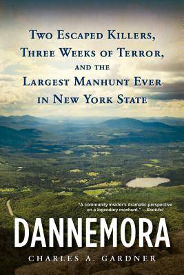 Dannemora: Two Escaped Killers, Three Weeks of Terror, and the Largest Manhunt Ever in New York State Cover Image