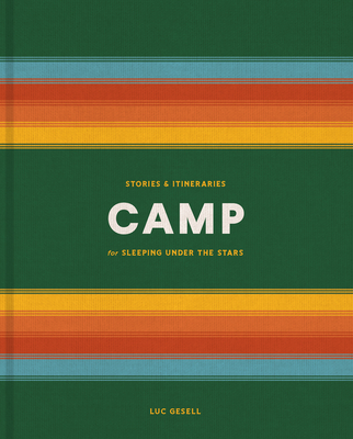 Camp: Stories and Itineraries for Sleeping Under the Stars Cover Image