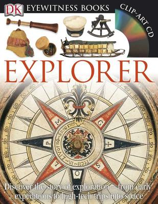 DK Eyewitness Books: Explorer: Discover the Story of Exploration from Early Expeditions to High-Tech Trips into Cover Image