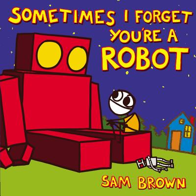 Sometimes I Forget You're a Robot Cover