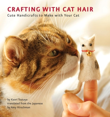 Crafting with Cat Hair: Cute Handicrafts to Make with Your Cat Cover Image
