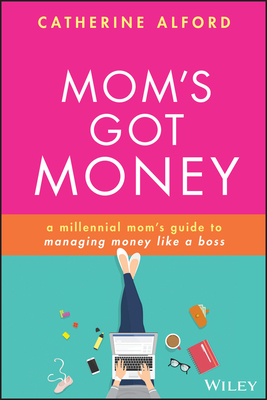 Mom's Got Money: A Millennial Mom's Guide to Managing Money Like a Boss cover