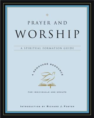 Prayer and Worship: A Spiritual Formation Guide Cover Image
