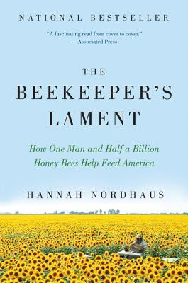 The Beekeeper's Lament: How One Man and Half a Billion Honey Bees Help Feed America Cover Image