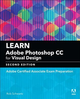 Learn Adobe Photoshop CC for Visual Design: Adobe Certified Associate Exam Preparation (Adobe Certified Associate (ACA)) Cover Image