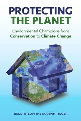 Protecting the Planet: Environmental Champions from Conservation to Climate Change Cover Image