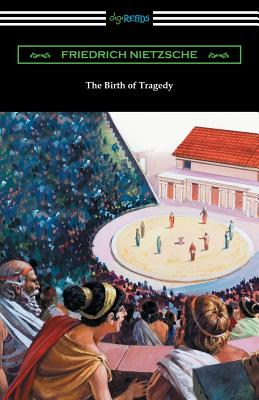 The Birth of Tragedy: (Translated by William A. Haussmann) Cover Image