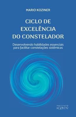 Ciclo de Excelência Do Constelador: Desenvolvendo habilidades essenciais para facilitar constelações sistêmicas Cover Image