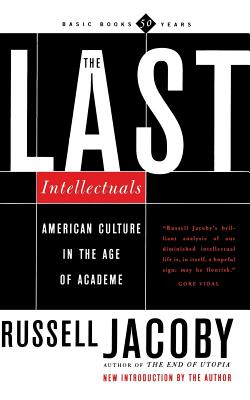 The Last Intellectuals: American Culture In The Age Of Academe Cover Image