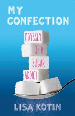 My Confection: Odyssey of a Sugar Addict Cover Image