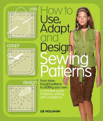 How to Use, Adapt, and Design Sewing Patterns Cover Image