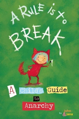A Rule Is to Break: A Child's Guide to Anarchy (Wee Rebel) Cover Image